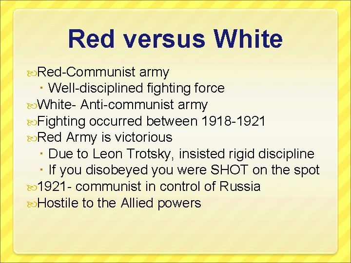 Red versus White Red-Communist army Well-disciplined fighting force White- Anti-communist army Fighting occurred between