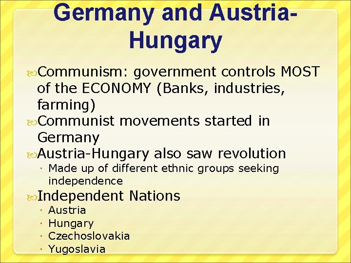 Germany and Austria. Hungary Communism: government controls MOST of the ECONOMY (Banks, industries, farming)