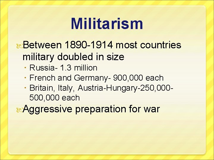 Militarism Between 1890 -1914 most countries military doubled in size Russia- 1. 3 million