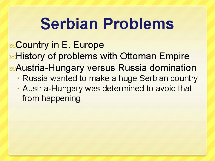 Serbian Problems Country in E. Europe History of problems with Ottoman Empire Austria-Hungary versus