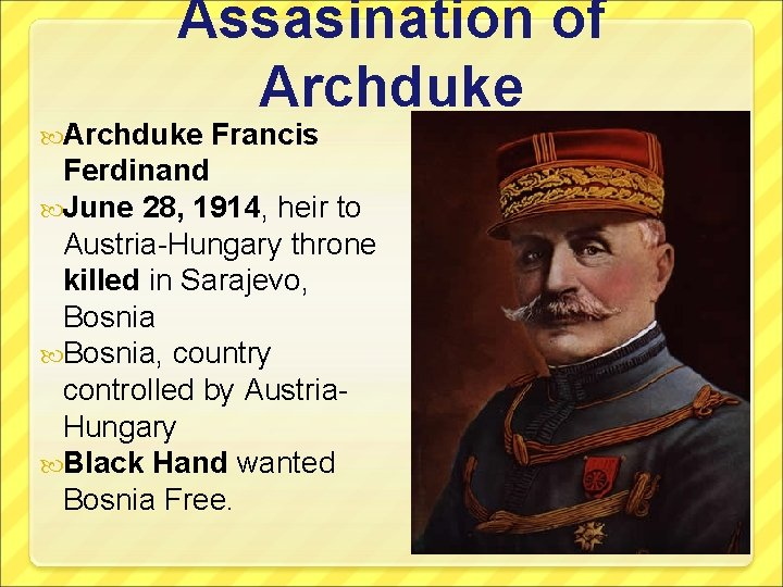 Assasination of Archduke Francis Ferdinand June 28, 1914, heir to Austria-Hungary throne killed in