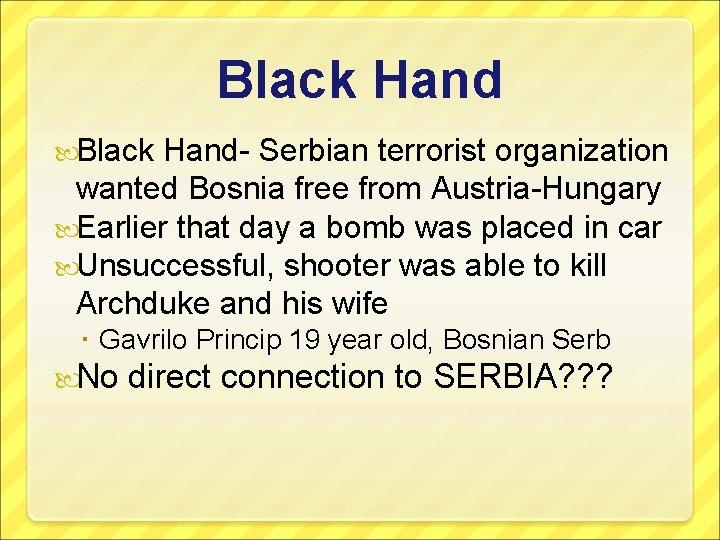 Black Hand- Serbian terrorist organization wanted Bosnia free from Austria-Hungary Earlier that day a