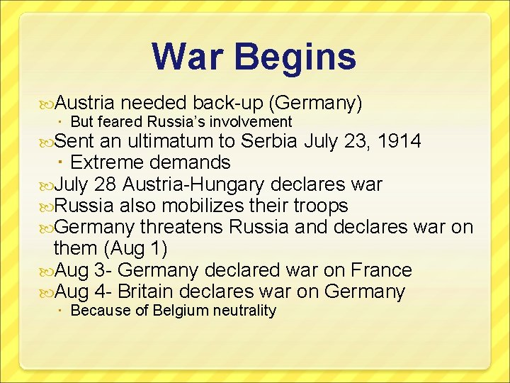 War Begins Austria needed back-up (Germany) But feared Russia's involvement Sent an ultimatum to