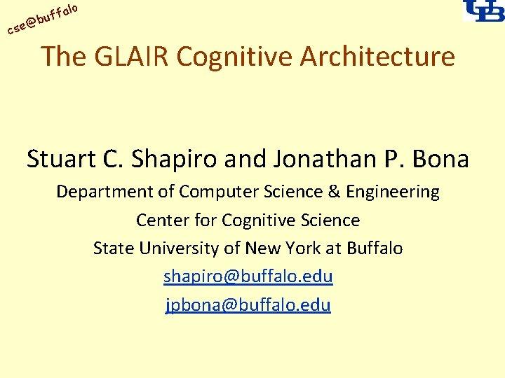 alo uff b @ cse The GLAIR Cognitive Architecture Stuart C. Shapiro and Jonathan