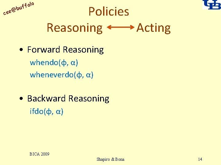 alo uff b @ cse Policies Reasoning Acting • Forward Reasoning whendo(φ, α) wheneverdo(φ,
