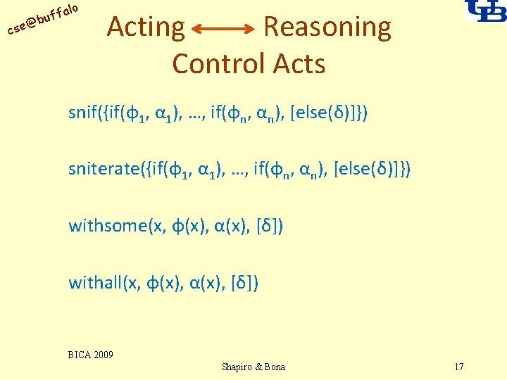 alo uff b @ cse Acting Reasoning Control Acts snif({if(φ1, α 1), …, if(φn,