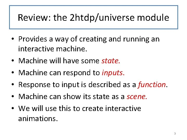 Review: the 2 htdp/universe module • Provides a way of creating and running an