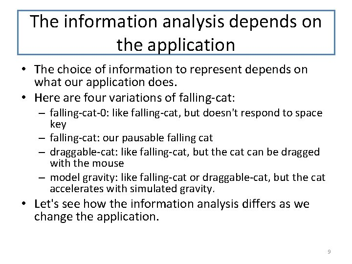 The information analysis depends on the application • The choice of information to represent