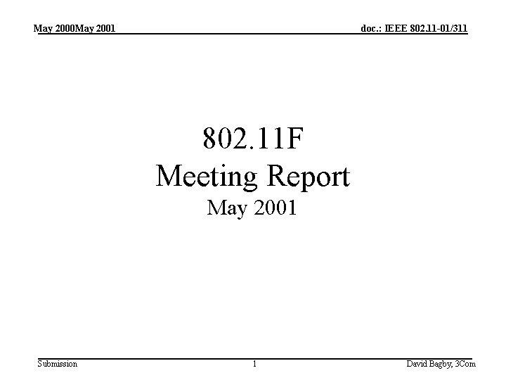 May 2000 May 2001 doc. : IEEE 802. 11 -01/311 802. 11 F Meeting