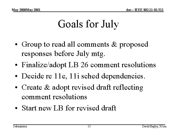 May 2000 May 2001 doc. : IEEE 802. 11 -01/311 Goals for July •