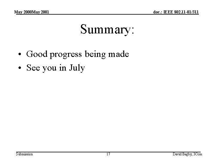 May 2000 May 2001 doc. : IEEE 802. 11 -01/311 Summary: • Good progress