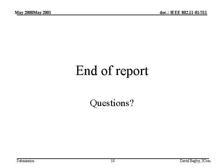 May 2000 May 2001 doc. : IEEE 802. 11 -01/311 End of report Questions?