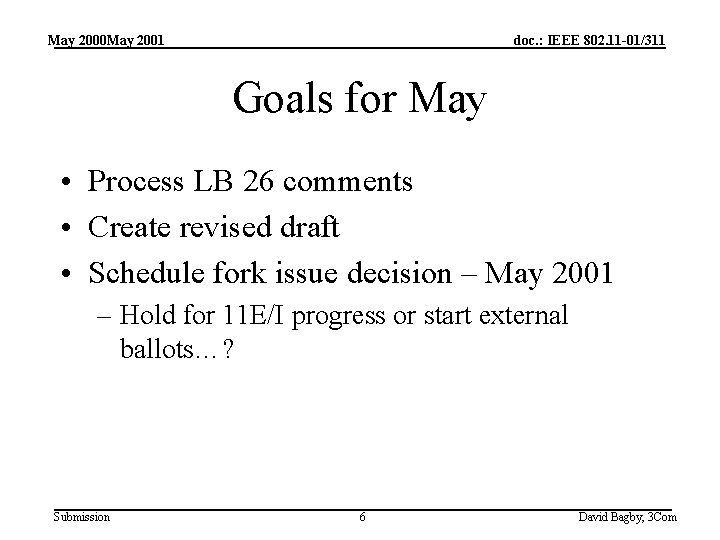 May 2000 May 2001 doc. : IEEE 802. 11 -01/311 Goals for May •