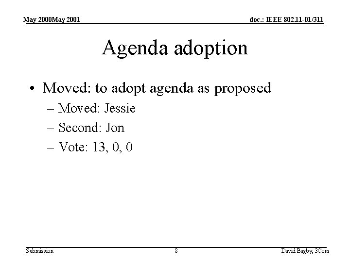 May 2000 May 2001 doc. : IEEE 802. 11 -01/311 Agenda adoption • Moved: