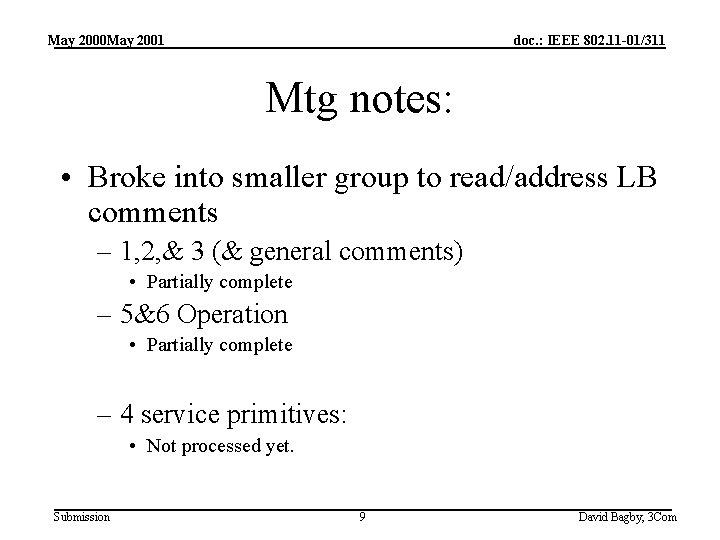 May 2000 May 2001 doc. : IEEE 802. 11 -01/311 Mtg notes: • Broke