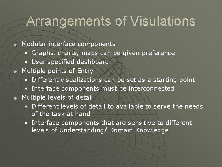 Arrangements of Visulations u u u Modular interface components • Graphs, charts, maps can