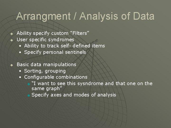 "Arrangment / Analysis of Data u u u Ability specify custom ""Filters"" User specific"