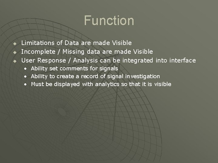 Function u u u Limitations of Data are made Visible Incomplete / Missing data