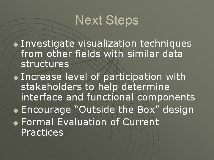Next Steps Investigate visualization techniques from other fields with similar data structures u Increase