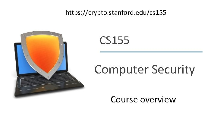 https: //crypto. stanford. edu/cs 155 CS 155 Computer Security Course overview Dan Boneh