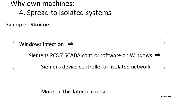 Why own machines: 4. Spread to isolated systems Example: Stuxtnet Windows infection ⇒ Siemens