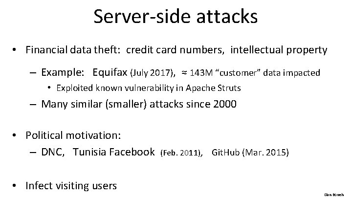 Server-side attacks • Financial data theft: credit card numbers, intellectual property – Example: Equifax