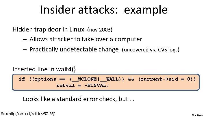 Insider attacks: example Hidden trap door in Linux (nov 2003) – Allows attacker to