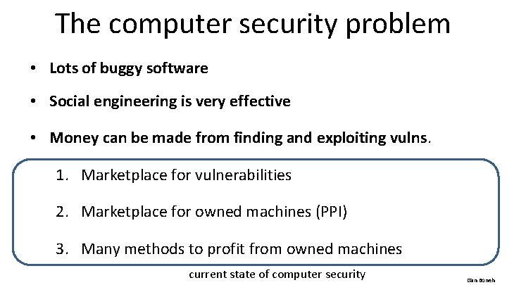 The computer security problem • Lots of buggy software • Social engineering is very