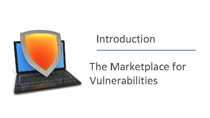 Introduction The Marketplace for Vulnerabilities Dan Boneh