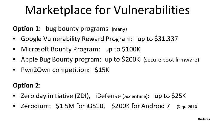 Marketplace for Vulnerabilities Option 1: bug bounty programs (many) • Google Vulnerability Reward Program: