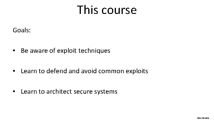 This course Goals: • Be aware of exploit techniques • Learn to defend avoid