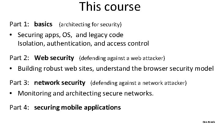 This course Part 1: basics (architecting for security) • Securing apps, OS, and legacy