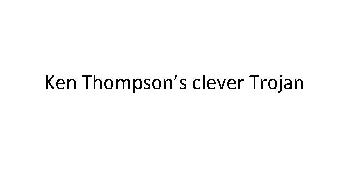 Ken Thompson's clever Trojan Dan Boneh