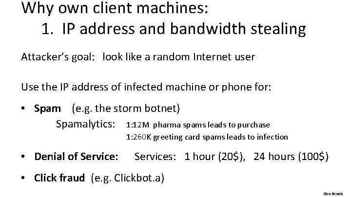 Why own client machines: 1. IP address and bandwidth stealing Attacker's goal: look like