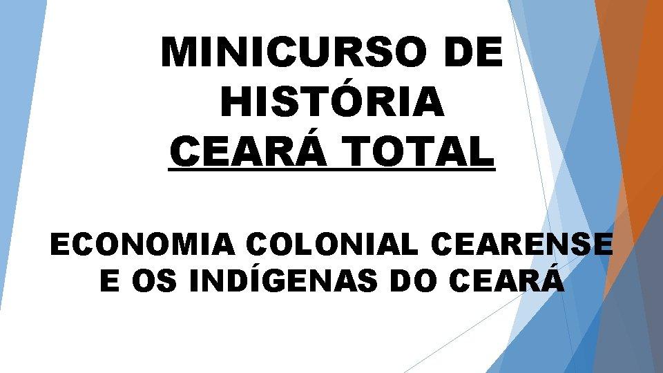 MINICURSO DE HISTÓRIA CEARÁ TOTAL ECONOMIA COLONIAL CEARENSE E OS INDÍGENAS DO CEARÁ