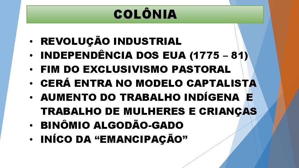 COLÔNIA REVOLUÇÃO INDUSTRIAL INDEPENDÊNCIA DOS EUA (1775 – 81) FIM DO EXCLUSIVISMO PASTORAL CERÁ