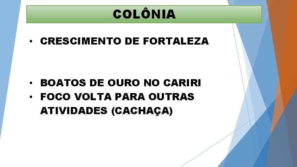 COLÔNIA • CRESCIMENTO DE FORTALEZA • BOATOS DE OURO NO CARIRI • FOCO VOLTA