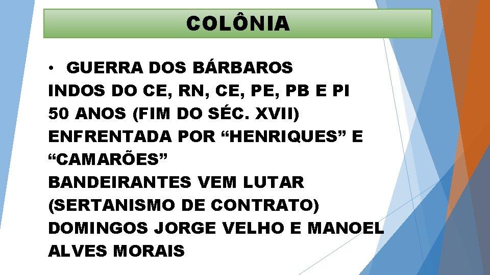 COLÔNIA • GUERRA DOS BÁRBAROS INDOS DO CE, RN, CE, PB E PI 50