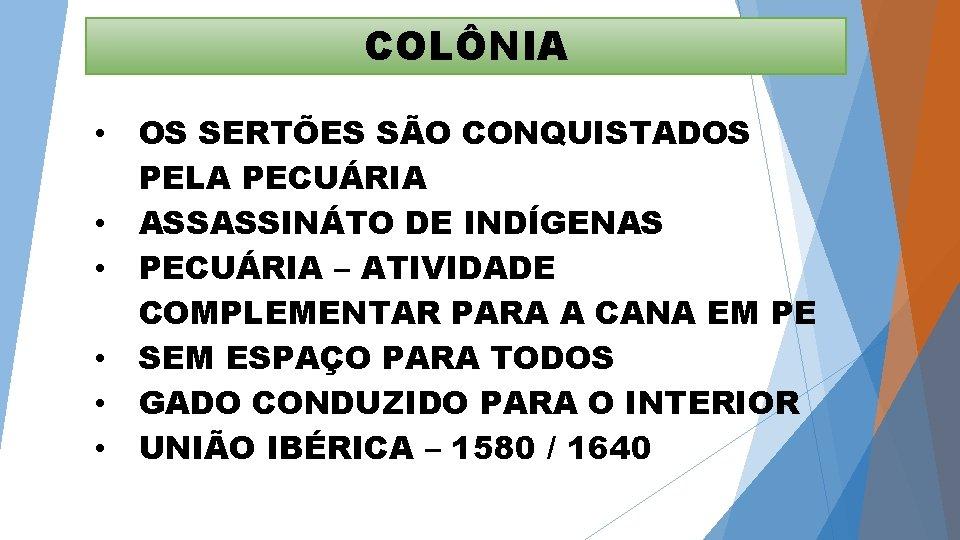 COLÔNIA • • • OS SERTÕES SÃO CONQUISTADOS PELA PECUÁRIA ASSASSINÁTO DE INDÍGENAS PECUÁRIA