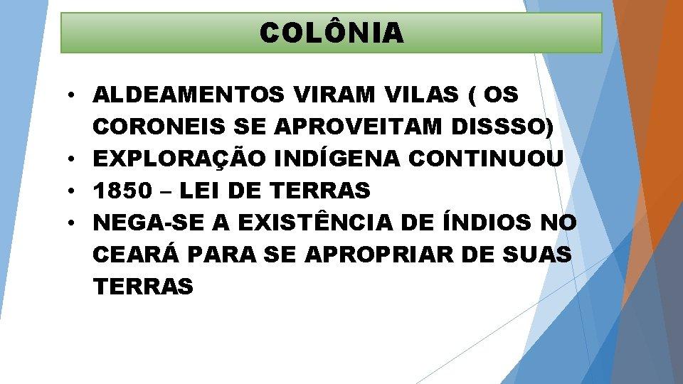 COLÔNIA • ALDEAMENTOS VIRAM VILAS ( OS CORONEIS SE APROVEITAM DISSSO) • EXPLORAÇÃO INDÍGENA