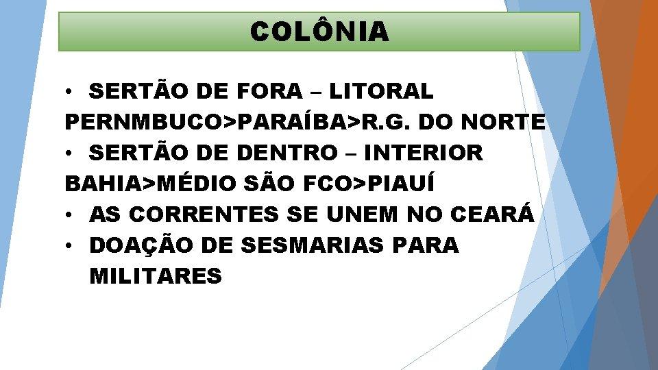 COLÔNIA • SERTÃO DE FORA – LITORAL PERNMBUCO>PARAÍBA>R. G. DO NORTE • SERTÃO DE