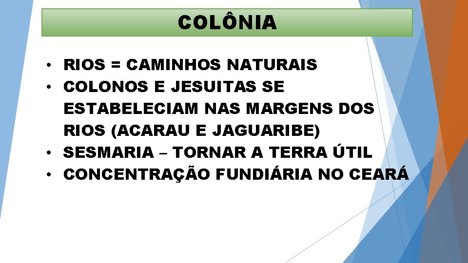COLÔNIA • RIOS = CAMINHOS NATURAIS • COLONOS E JESUITAS SE ESTABELECIAM NAS MARGENS