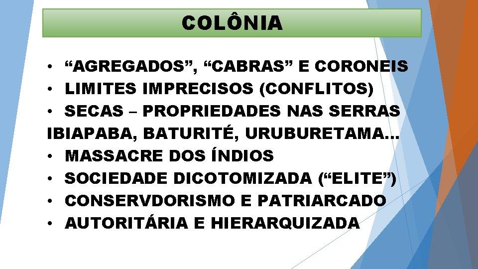 """COLÔNIA • """"AGREGADOS"""", """"CABRAS"""" E CORONEIS • LIMITES IMPRECISOS (CONFLITOS) • SECAS – PROPRIEDADES"""