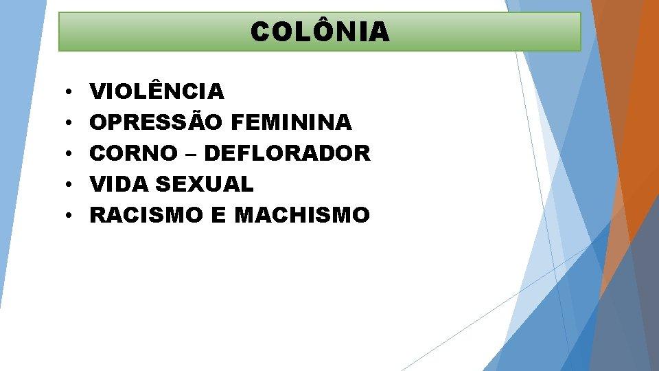 COLÔNIA • • • VIOLÊNCIA OPRESSÃO FEMININA CORNO – DEFLORADOR VIDA SEXUAL RACISMO E