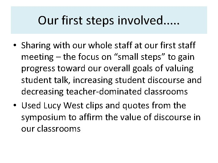 Our first steps involved. . . • Sharing with our whole staff at our