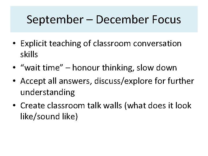 "September – December Focus • Explicit teaching of classroom conversation skills • ""wait time"""
