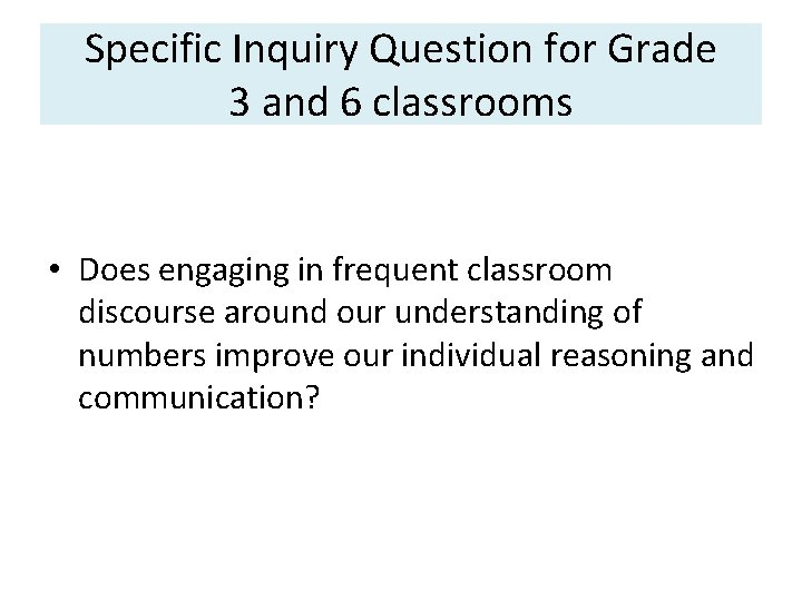Specific Inquiry Question for Grade 3 and 6 classrooms • Does engaging in frequent