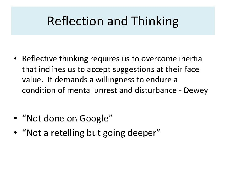 Reflection and Thinking • Reflective thinking requires us to overcome inertia that inclines us