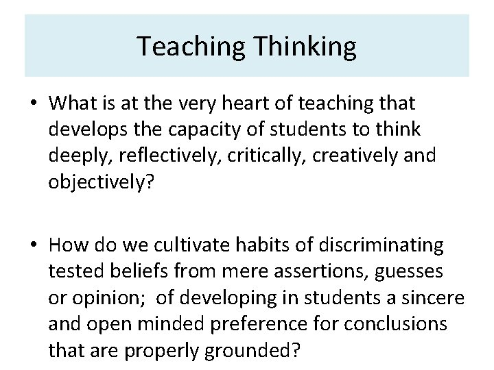 Teaching Thinking • What is at the very heart of teaching that develops the