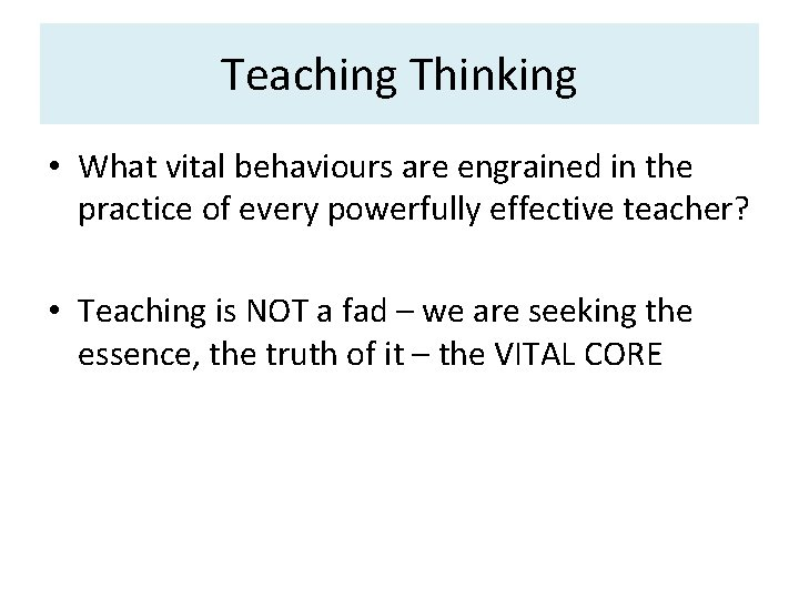 Teaching Thinking • What vital behaviours are engrained in the practice of every powerfully